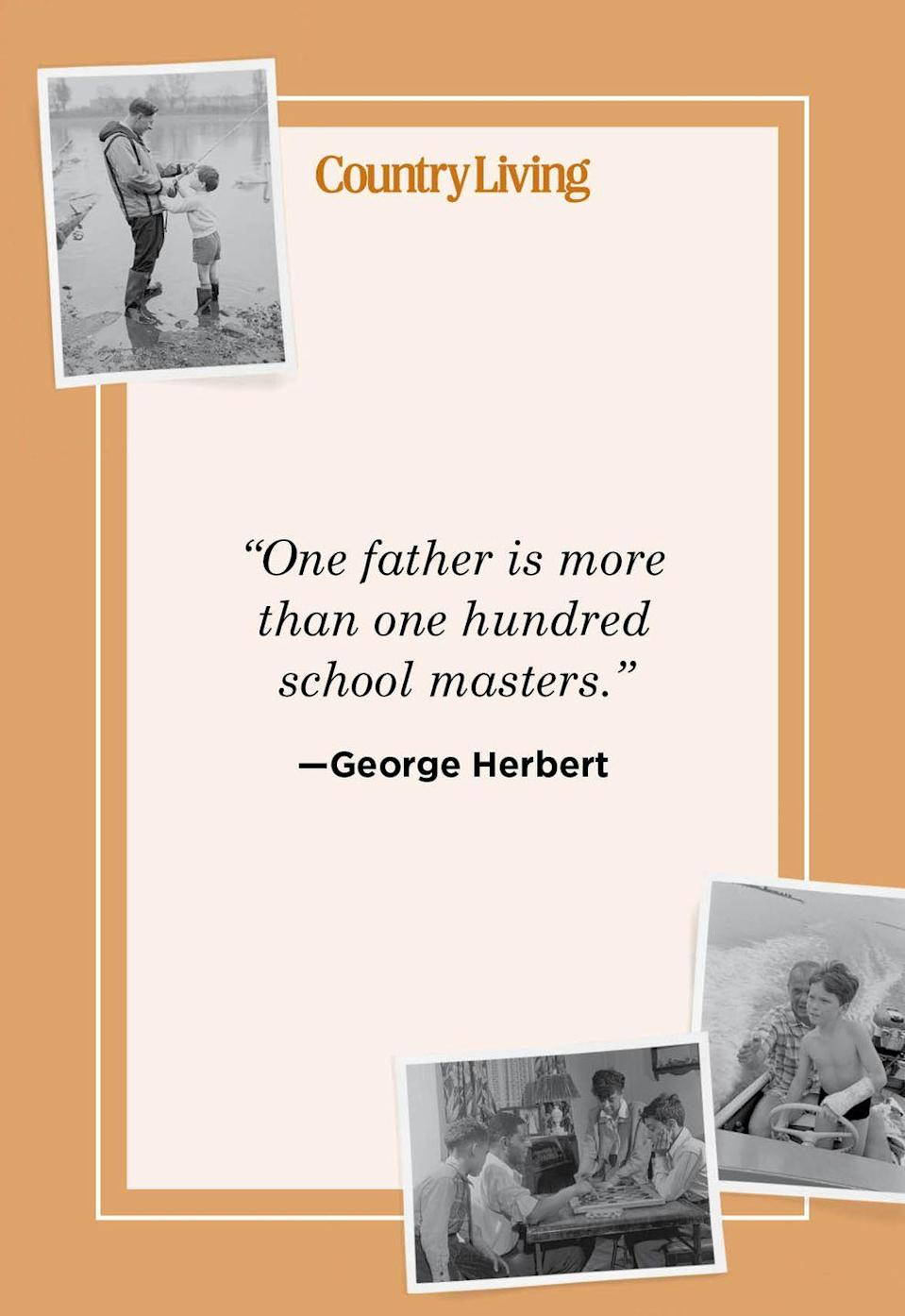"""<p>""""One father is more than one hundred school masters.""""</p>"""