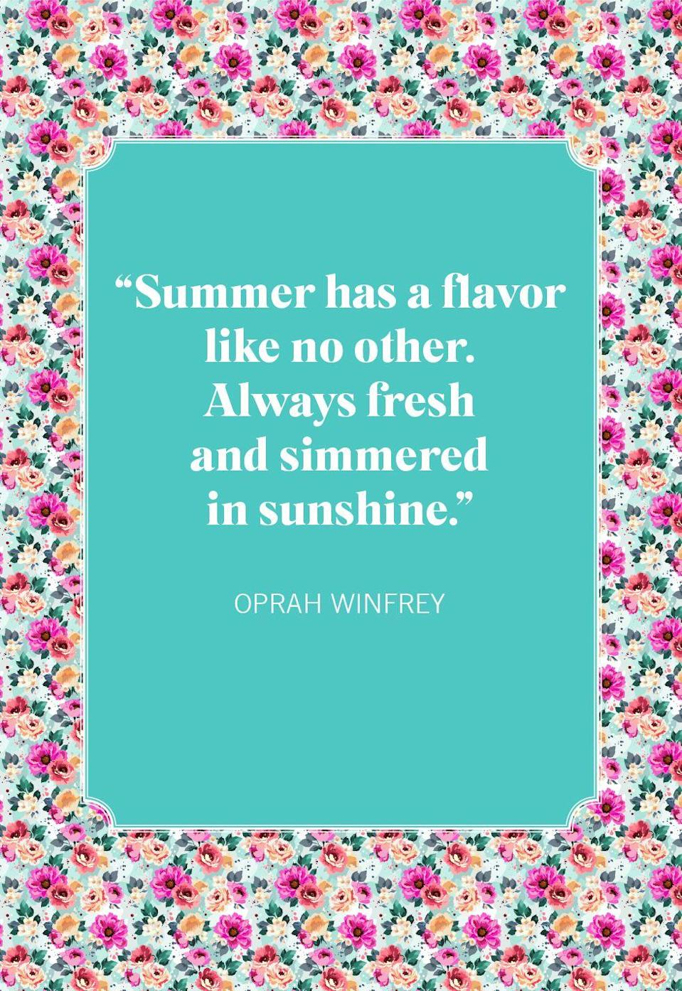 """<p>""""Summer has a flavor like no other. Always fresh and simmered in sunshine.""""</p>"""