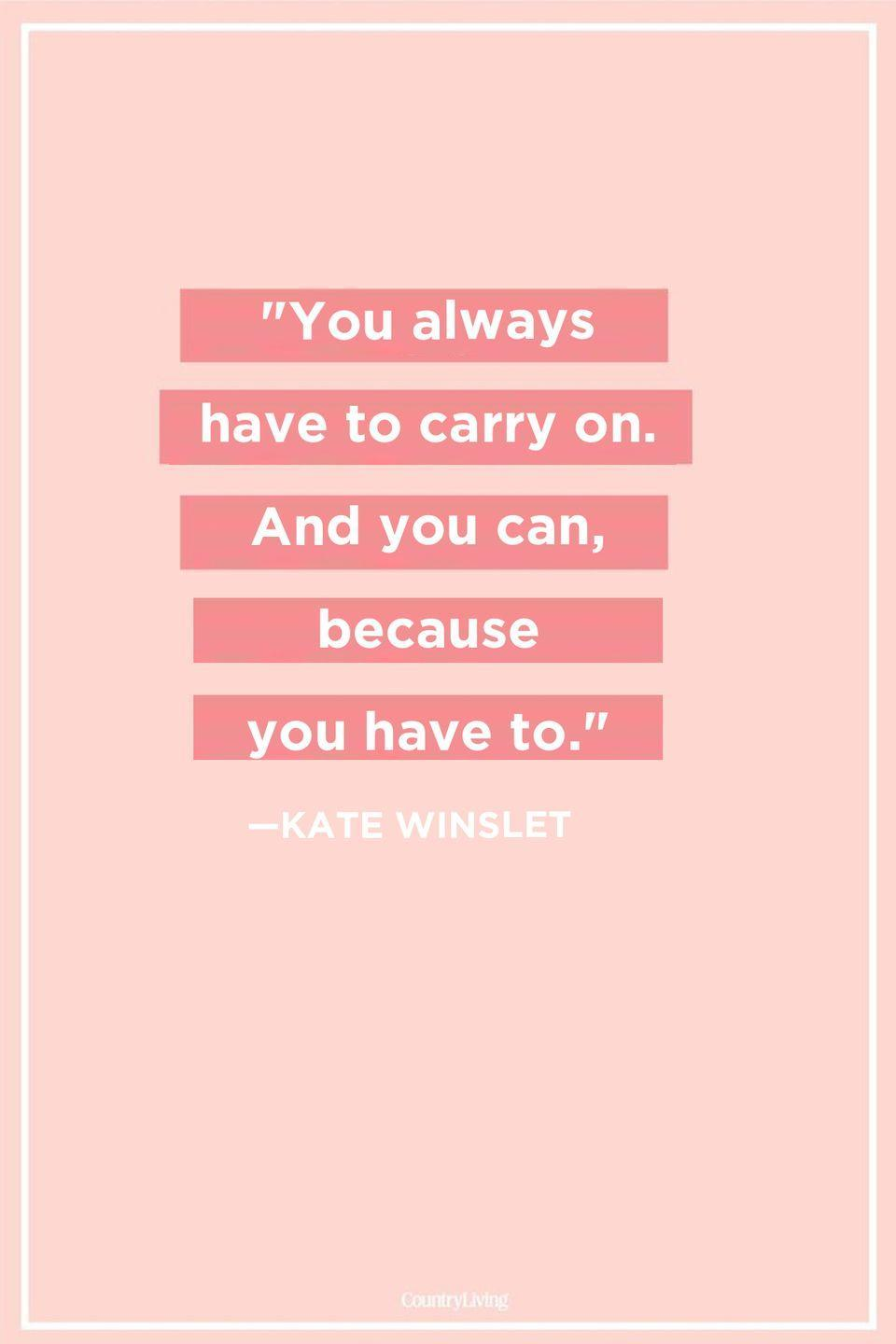 "<p>""You always have to carry on. And you can, because you have to.""</p>"