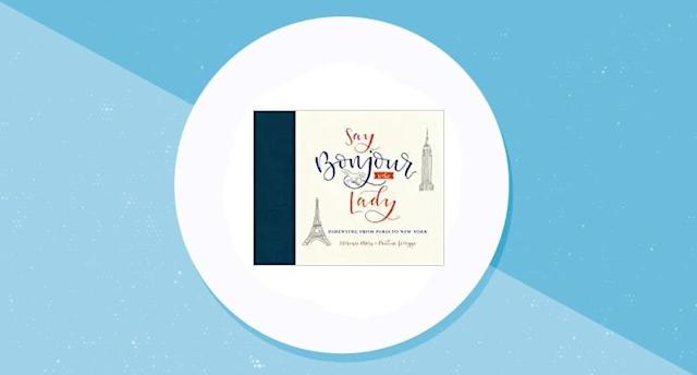 Say Bonjour to the Lady: Parenting from Paris to New York. (Photo: Amazon)