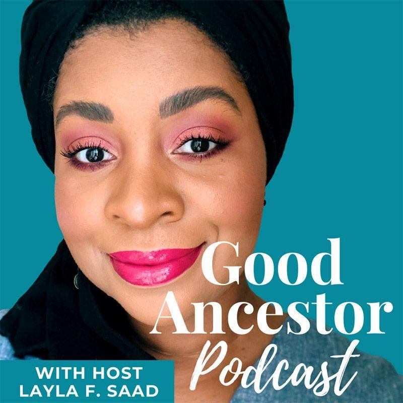 """<p><a href=""""http://laylafsaad.com/good-ancestor-podcast"""" rel=""""nofollow noopener"""" target=""""_blank"""" data-ylk=""""slk:Good Ancestor Podcast"""" class=""""link rapid-noclick-resp"""">Good Ancestor Podcast</a> is hosted by Layla Saad, author of <em><a href=""""https://www.meandwhitesupremacybook.com"""" rel=""""nofollow noopener"""" target=""""_blank"""" data-ylk=""""slk:Me and White Supremacy"""" class=""""link rapid-noclick-resp"""">Me and White Supremacy </a></em>. The podcast is an interview series featuring """"change-makers and culture-shapers exploring what it means to be a good ancestor."""" One positive review for the show wrote, """"the way Layla talks about ancestry with her guests and the perspectives they share have shifted my thinking about the kind of legacy I want to leave as well as how I show up in the world. I'm deeply grateful.""""</p>"""