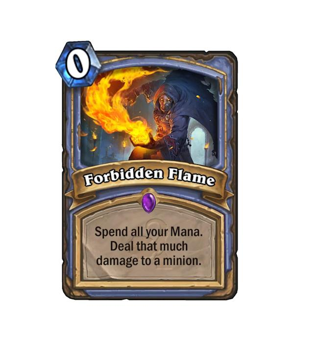 """<p>More often than not, Forbidden Flame will be an overpriced version of comparable burn spells. 6 mana for a <a href=""""http://hearthstone.gamepedia.com/Fireball"""" rel=""""nofollow noopener"""" target=""""_blank"""" data-ylk=""""slk:Fireball"""" class=""""link rapid-noclick-resp"""">Fireball</a> that can only target minions? No thanks. However, it could see play due to its versatility. </p>"""