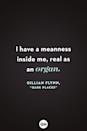 <p>I have a meanness inside me, real as an organ.</p>