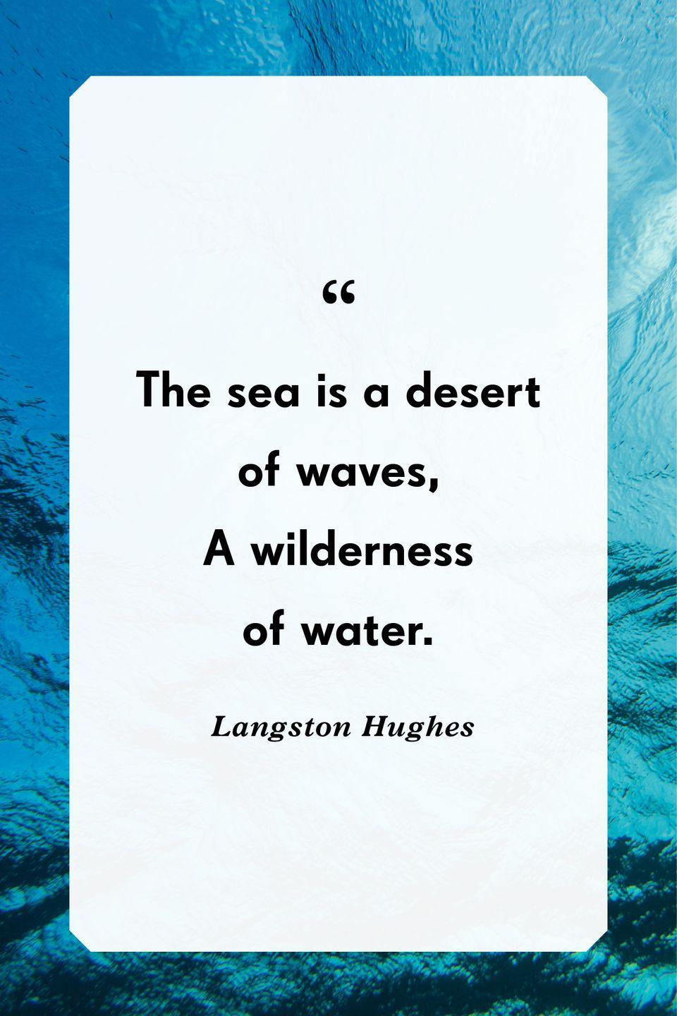"""<p>""""The sea is a desert of waves,<br>A wilderness of water.""""</p>"""
