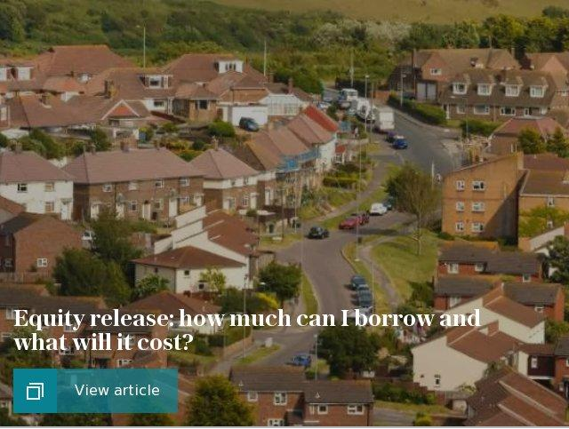 Equity release: how much can I borrow and what will it cost?