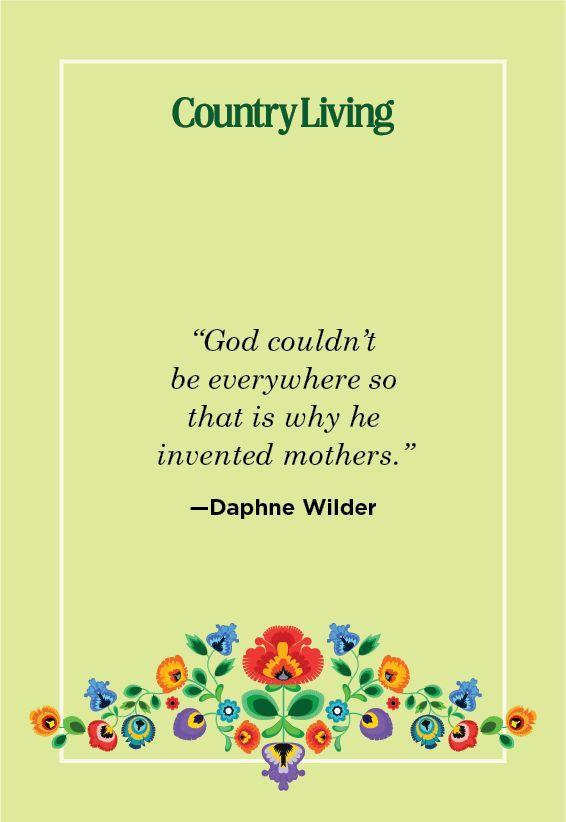 """<p>""""God couldn't be everywhere so that is why he invented mothers.""""</p>"""