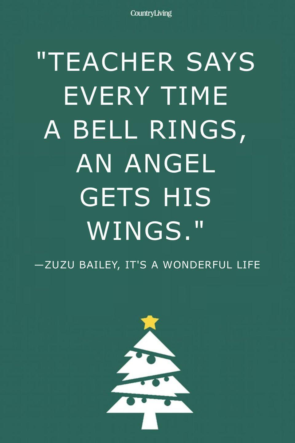 """<p>""""Teacher says every time a bell rings, an angel gets his wings.""""</p>"""