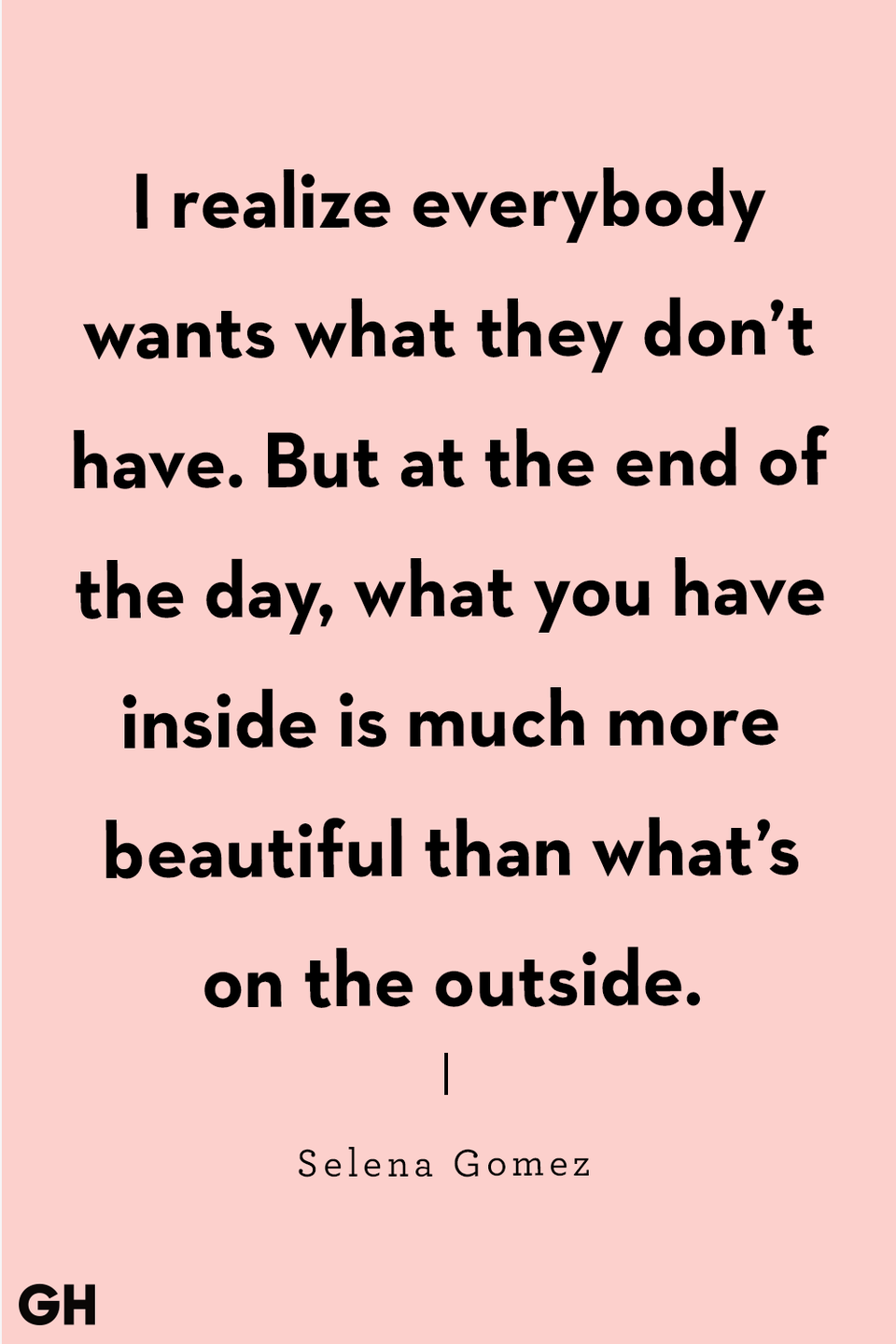 "<p>""I realize everybody wants what they don't have. But at the end of the day, what you have inside is much more beautiful than what's on the outside."" </p>"