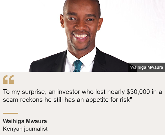 """""""To my surprise, an investor who lost nearly $30,000 in a scam seems to still be hungry for risk."""", Source: Wahiga Mwoura, Source description: Kenyan journalist, Image: Wahiga Mwaura"""