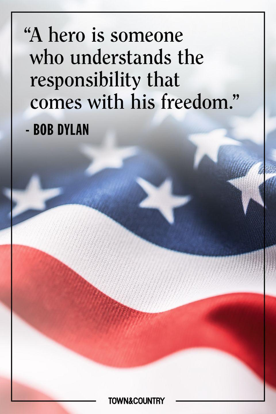 "<p>""A hero is someone who understands the responsibility that comes with his freedom.""</p><p>– Bob Dylan</p>"