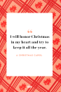 <p>I will honor Christmas in my heart and try to keep it all the year.</p>