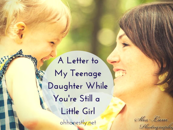 A Letter To My Teenage Daughter While You're Still A Little Girl