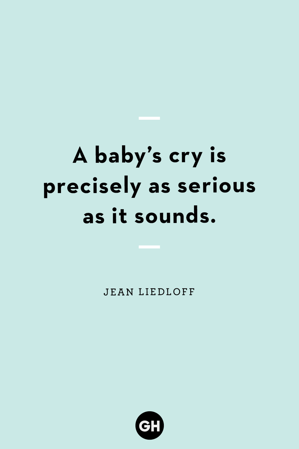 """<p>A baby's cry is precisely as serious as it sounds.</p><p><strong>RELATED:</strong> <a href=""""https://www.goodhousekeeping.com/holidays/mothers-day/g4244/mothers-day-quotes/"""" rel=""""nofollow noopener"""" target=""""_blank"""" data-ylk=""""slk:Mother's Day Quotes That Help Express How Important She Is"""" class=""""link rapid-noclick-resp"""">Mother's Day Quotes That Help Express How Important She Is</a></p>"""