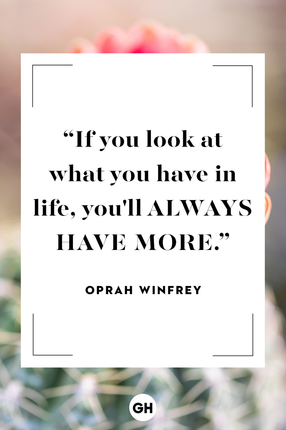"""<p>If you look at what you have in life, you'll always have more.</p><p><strong>RELATED: <a href=""""https://www.goodhousekeeping.com/life/g22737382/optimistic-quotes/"""" rel=""""nofollow noopener"""" target=""""_blank"""" data-ylk=""""slk:Optimistic Quotes That Will Help You See the Bright Side of Life"""" class=""""link rapid-noclick-resp"""">Optimistic Quotes That Will Help You See the Bright Side of Life</a></strong></p>"""