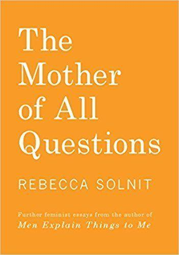 "<a href=""https://www.goodreads.com/book/show/29633797-the-mother-of-all-questions?from_search=true"" target=""_blank"">From Goodreads</a>: ""In this follow-up to <i>Men Explain Things to Me</i>, Rebecca Solnit offers commentary on women who refuse to be silenced, misogynistic violence, the fragile masculinity of the literary canon, the gender binary, the recent history of rape jokes, and much more."" <a href=""https://www.amazon.com/Mother-All-Questions-Rebecca-Solnit/dp/1608467406/ref=sr_1_1_twi_pap_2?s=books&ie=UTF8&qid=1509038282&sr=1-1&keywords=the+mother+of+all+questions"" target=""_blank"">Get it here</a>."