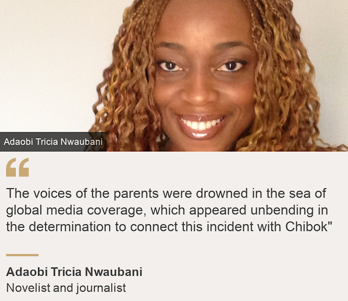 """The voices of the parents were drowned in the sea of global media coverage, which appeared unbending in the determination to connect this incident with Chibok"""", Source: Adaobi Tricia Nwaubani, Source description: Novelist and journalist, Image: Adaobi Tricia Nwaubani"