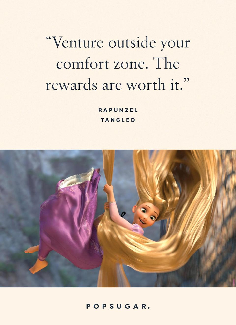 "<p>""Venture outside your comfort zone. The rewards are worth it."" - Rapunzel, <b>Tangled</b></p>"