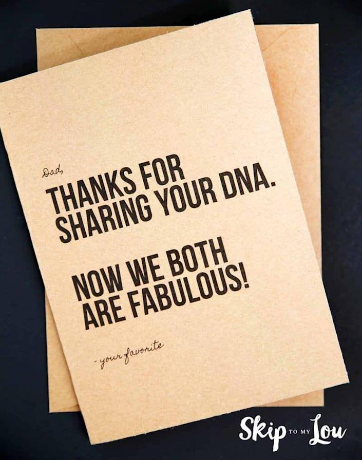 """<p>Feeling grateful for your fabulous DNA? Then use Father's Day as an opportunity to let your daddy-o know. </p><p><strong><em>Get the printable at <a href=""""https://www.skiptomylou.org/fathers-day-cards/"""" rel=""""nofollow noopener"""" target=""""_blank"""" data-ylk=""""slk:Skip to My Lou"""" class=""""link rapid-noclick-resp"""">Skip to My Lou</a>. </em></strong></p>"""