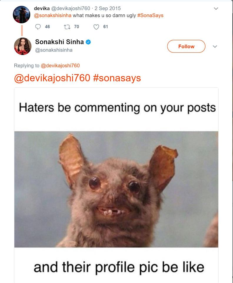 "<p>Sonakshi Sinha: The actress has faced a lot of hate tweets for her body type but every time the actress has come back strongly against her haters.""What makes u look so damn ugly"", a fan posted on Twitter. The actress replied with a picture of a rat, saying ""Haters be commenting on your posts and their profile pic be like rats"" </p>"