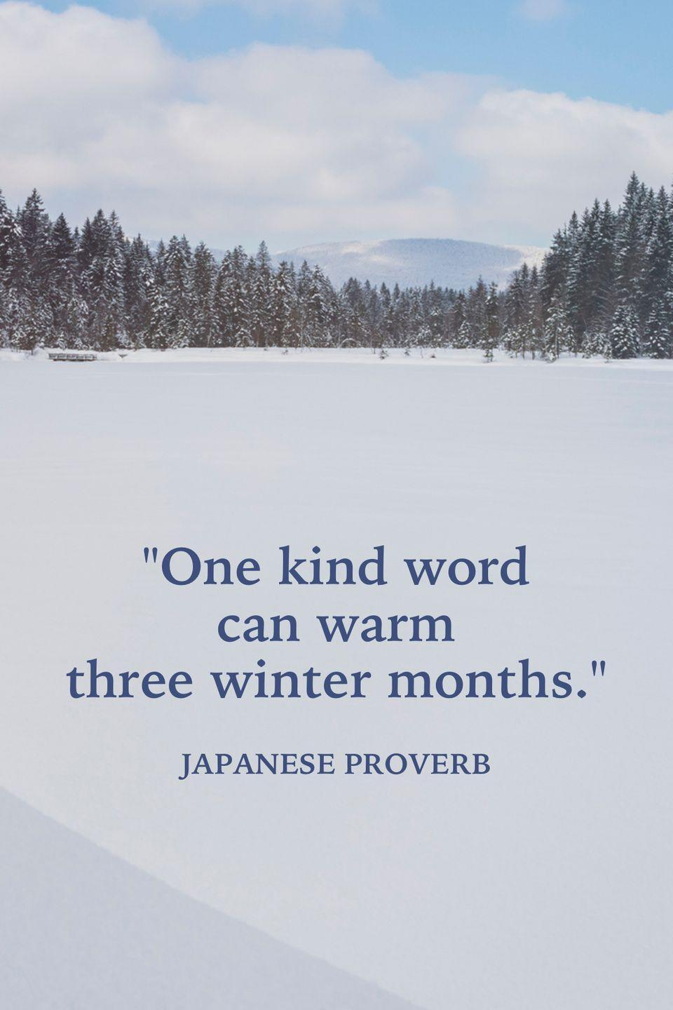 "<p>""One kind word can warm three winter months.""</p>"