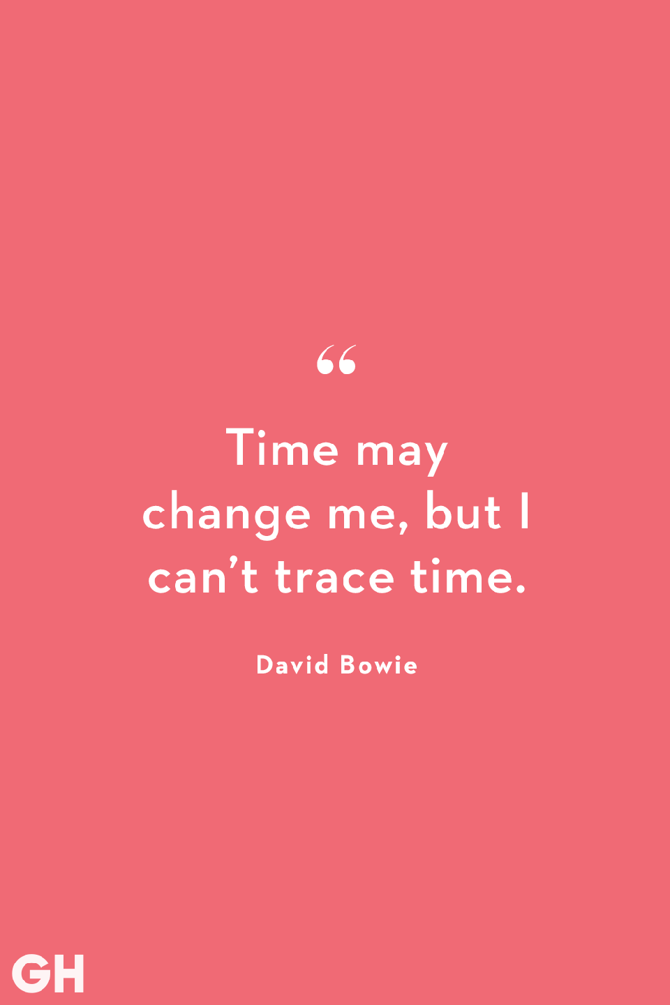 <p>Time may change me, but I can't trace time.</p>