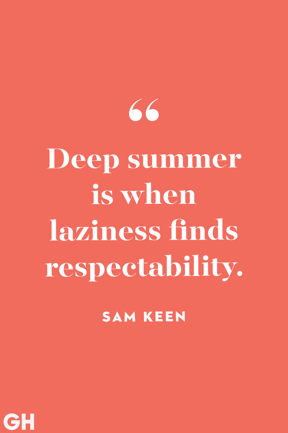 <p>Deep summer is when laziness finds respectability.</p>