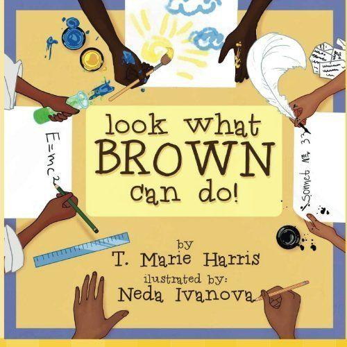 """Called a """"modern black history book,""""<i>Look What Brown Can Do!</i>teachesreaders about inspiring contributions toblack history and encourages kids to dream big. (By T. Marie Harris, illustrated by Neda Ivanova)"""
