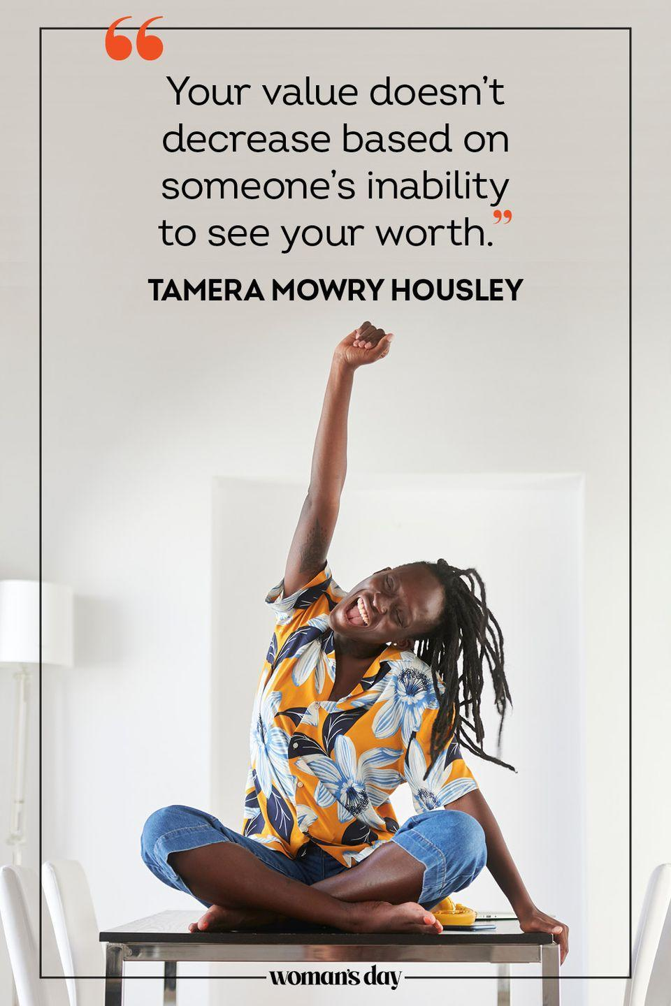 """<p>""""Your value doesn't decrease based on someone's inability to see your worth."""" — Tamera Mowry Housley</p>"""