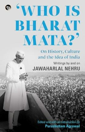 Who is Bharat Mata? Writings by and on Jawaharlal Nehru Book review: Reading Nehru's mind