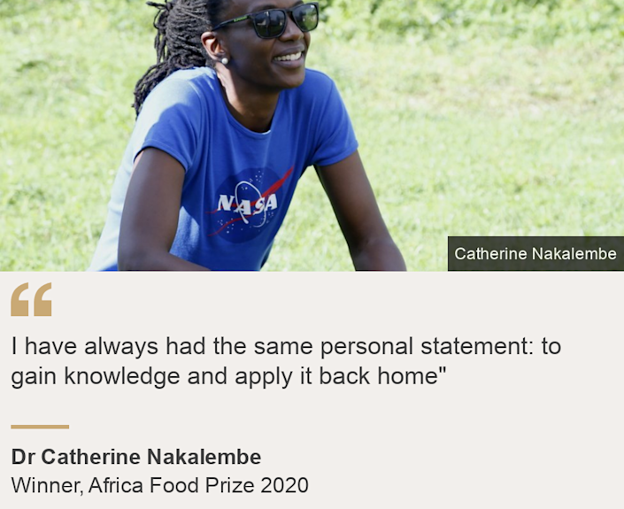"""""""I have always had the same personal statement: to gain knowledge and apply it back home"""""""", Source: Dr Catherine Nakalembe, Source description: Winner, Africa Food Prize 2020, Image: Catherine Nakalembe"""