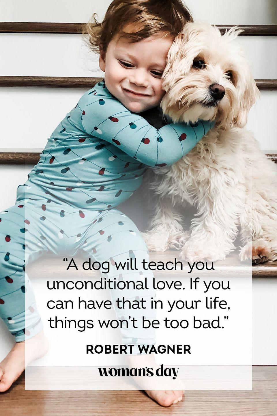 """<p>""""A dog will teach you unconditional love. If you can have that in your life, things won't be too bad.""""</p>"""
