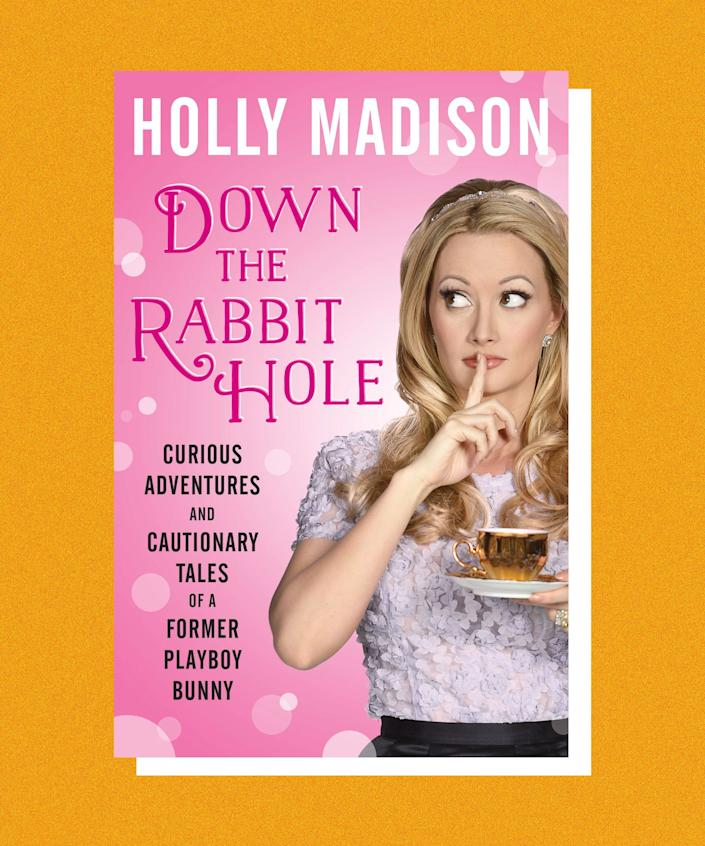 """Most people remember Holly Madison as Hugh Hefner's ditzy """"main"""" girlfriend on Bravo's <em>The Girls Next Door</em>. But Madison wasn't content to let that show, and Hefner, be her only legacy. So she wrote this scalding hot tea-spilling memoir to set the record straight. <br><br><em>Down the Rabbit Hole</em> reveals Madison to be a smart, savvy survivor. Her descriptions of life in the Playboy mansion are darkly funny (nobody should go near those carpets), and her takedown of Hef as a manipulative, out-of-touch narcissist was years in the coming. Holly's major shortcoming seems to be her taste in partners. When she moved on from Hef she begins dating (ugh I can barely say it) <a href=""""https://crissangel.com/planet-hollywood-mindfreak/"""" rel=""""nofollow noopener"""" target=""""_blank"""" data-ylk=""""slk:Criss Angel"""" class=""""link rapid-noclick-resp"""">Criss Angel</a>, who is somehow more deluded about his self-worth than even Hugh Hefner. It doesn't end well. But, <a href=""""https://www.youtube.com/watch?v=BRKUG3AtoF4"""" rel=""""nofollow noopener"""" target=""""_blank"""" data-ylk=""""slk:in the words of Rickey Thompson:"""" class=""""link rapid-noclick-resp"""">in the words of Rickey Thompson:</a> You cannot keep a bad bitch down. You just cannot do that! And Holly rises above."""