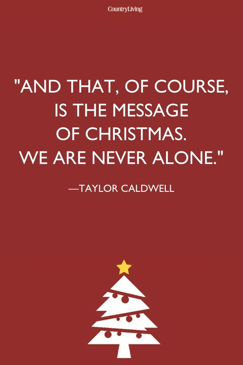 """<p>""""And that, of course, is the message of Christmas. We are never alone.""""<br></p>"""