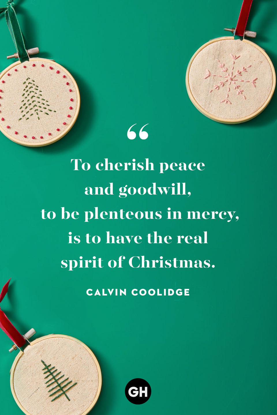 <p>To cherish peace and goodwill, to be plenteous in mercy, is to have the real spirit of Christmas. </p>