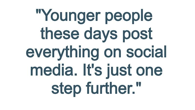 Pull quote reading: Younger people these days post everything on social media. It's just one step further.""