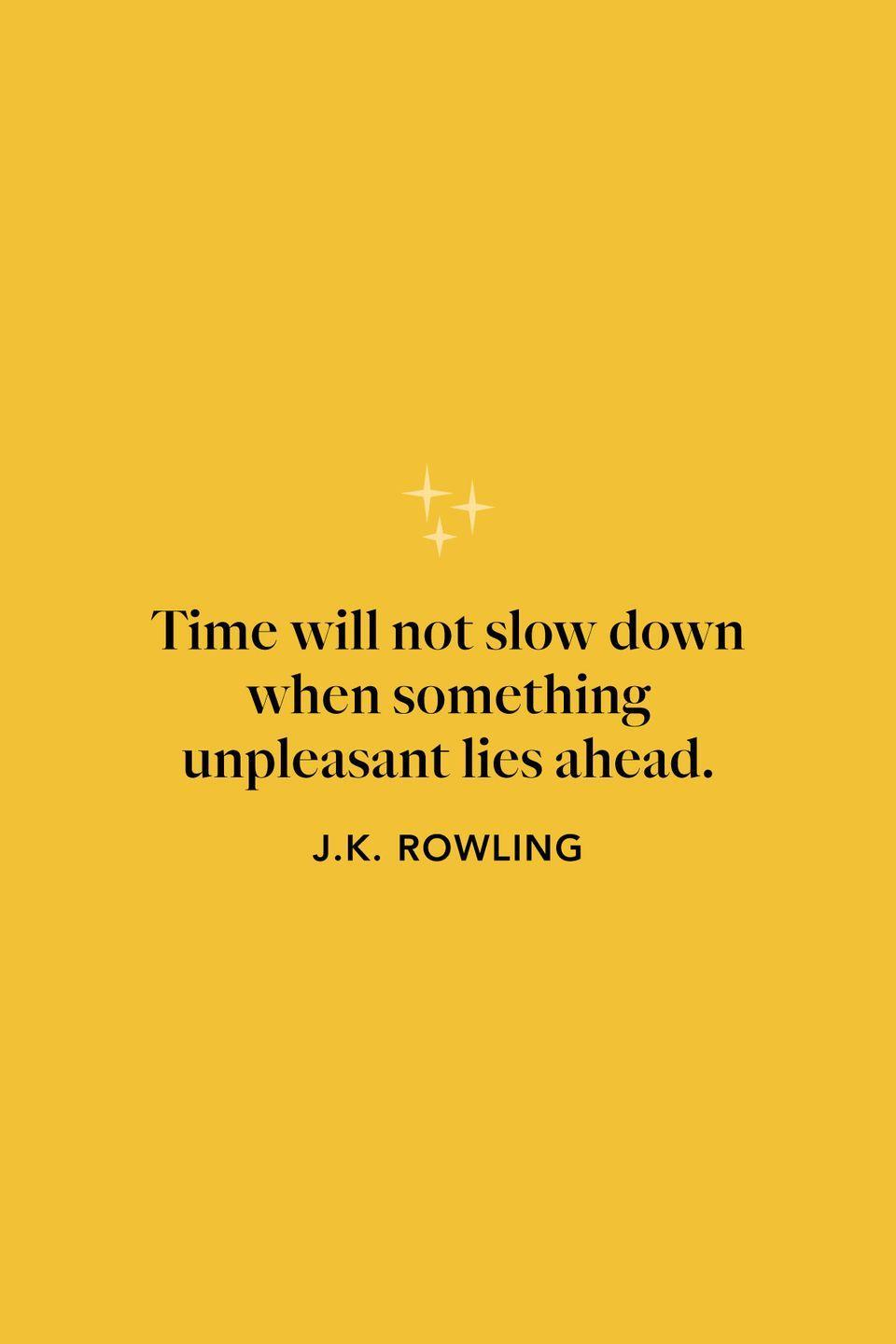 """<p>In <em>The Goblet of Fire</em>, Rowling writes """"Time will not slow down when something unpleasant lies ahead,"""" as the narrator.</p>"""