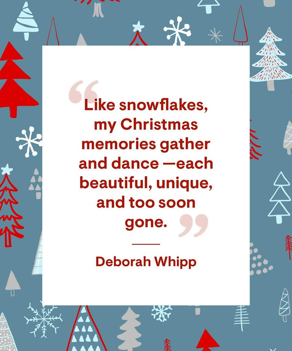 """<p>""""Like snowflakes, my Christmas memories gather and dance—each beautiful, unique, and too soon gone.""""</p>"""