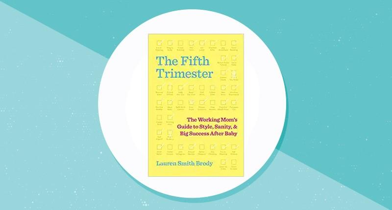The Fifth Trimester: The Working Mom's Guide to Style, Sanity, and Big Success After Baby. (Photo: Amazon)