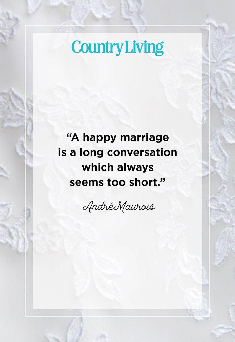 """<p>""""A happy marriage is a long conversation which always seems too short.""""</p>"""