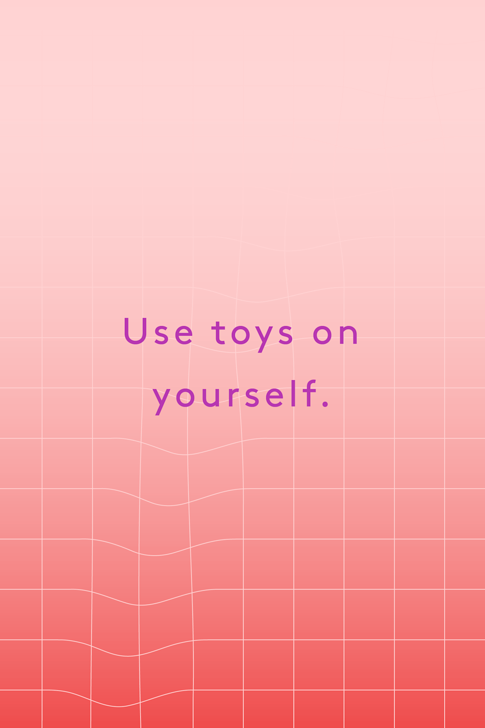 """<p><strong>Use toys on yourself.</strong></p><p>""""Sex toys can be arousing during a call — I've often used my magic wand or egg during calls. The sounds of the vibrations will heighten your enjoyment. That in turn, will magnify the reaction from the person on the other end of the line.""""</p><p>—<a href=""""http://www.goodreads.com/author/show/4436246.Elaine_Shuel"""" rel=""""nofollow noopener"""" target=""""_blank"""" data-ylk=""""slk:Elaine Shuel"""" class=""""link rapid-noclick-resp"""">Elaine Shuel</a></p><span class=""""copyright"""">Illustrated by: Aimee Sy.</span>"""