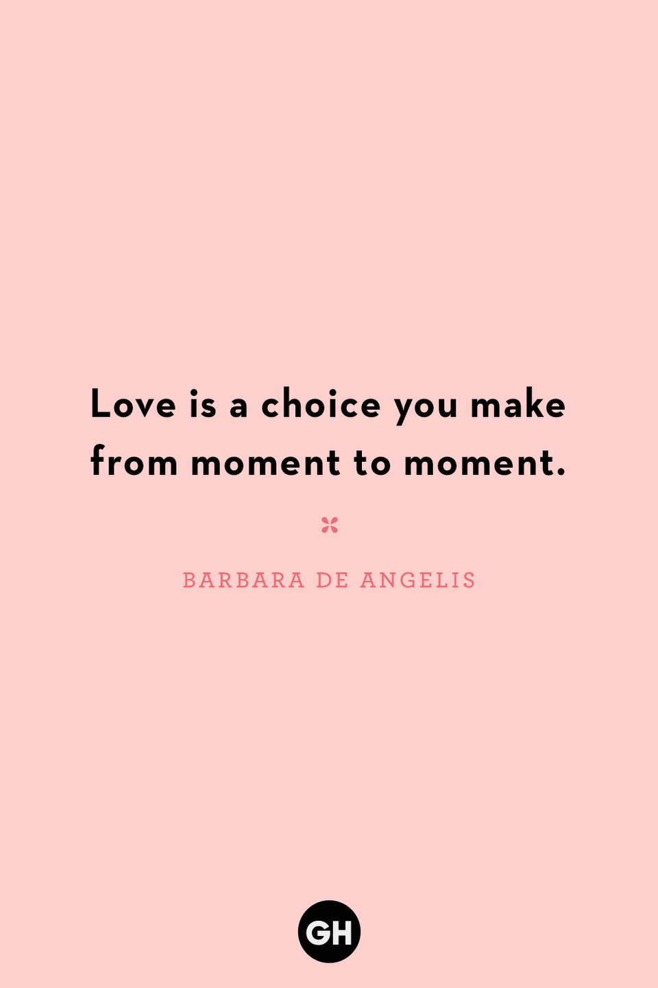 <p>Love is a choice you make from moment to moment.</p>
