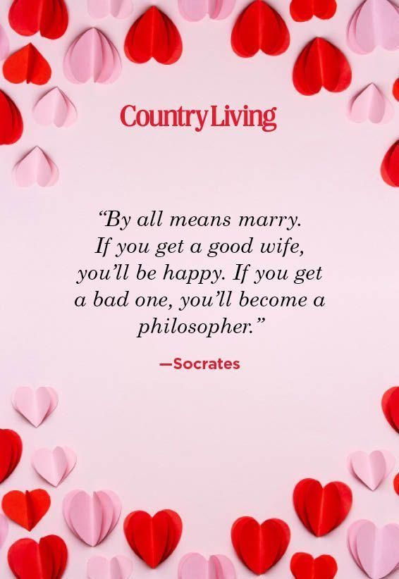 "<p>""By all means marry. If you get a good wife, you'll be happy. If you get a bad one, you'll become a philosopher.""</p>"