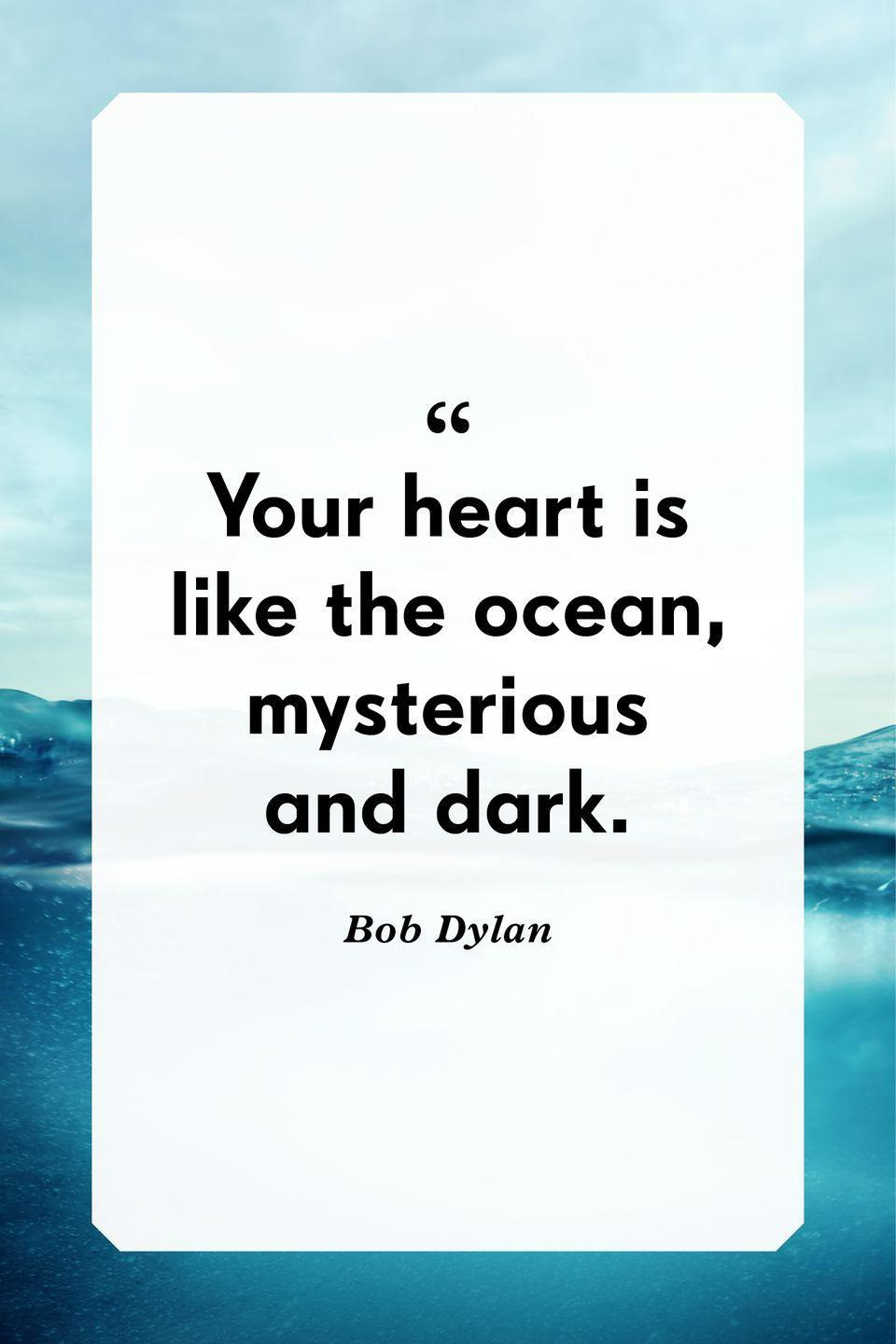"""<p>""""Your heart is like the ocean, mysterious and dark.""""</p>"""