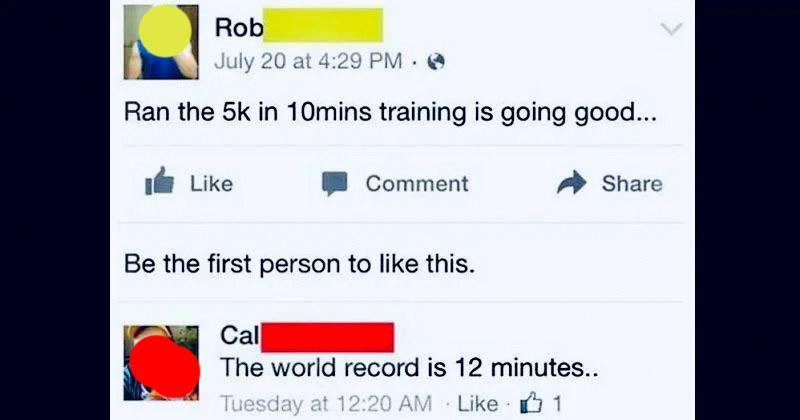 person who says they ran a 5K in 12 min and someone says that's the world record