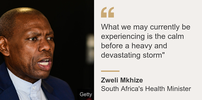 """What we may currently be experiencing is the calm before a heavy and devastating storm"""", Source: Zweli Mkhize, Source description: South Africa's Health Minister, Image: Zweli Mkhize"