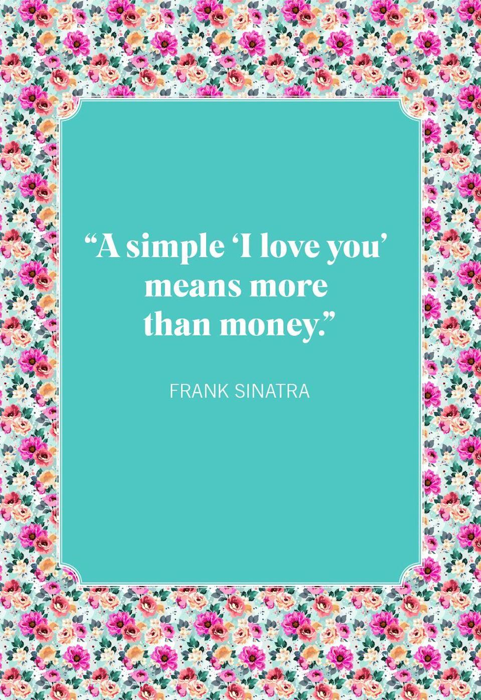 """<p>""""A simple 'I love you' means more than money.""""</p>"""