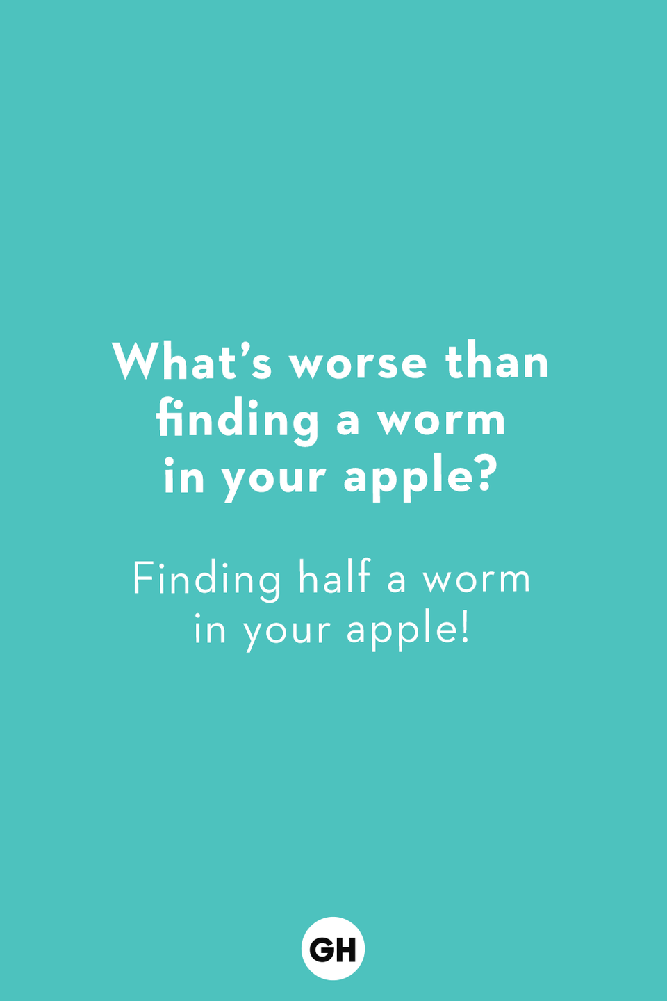 <p>Finding half a worm in your apple!</p>