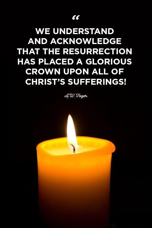 """<p>""""We understand and acknowledge that the Resurrection has placed a glorious crown upon all of Christ's sufferings!""""</p>"""