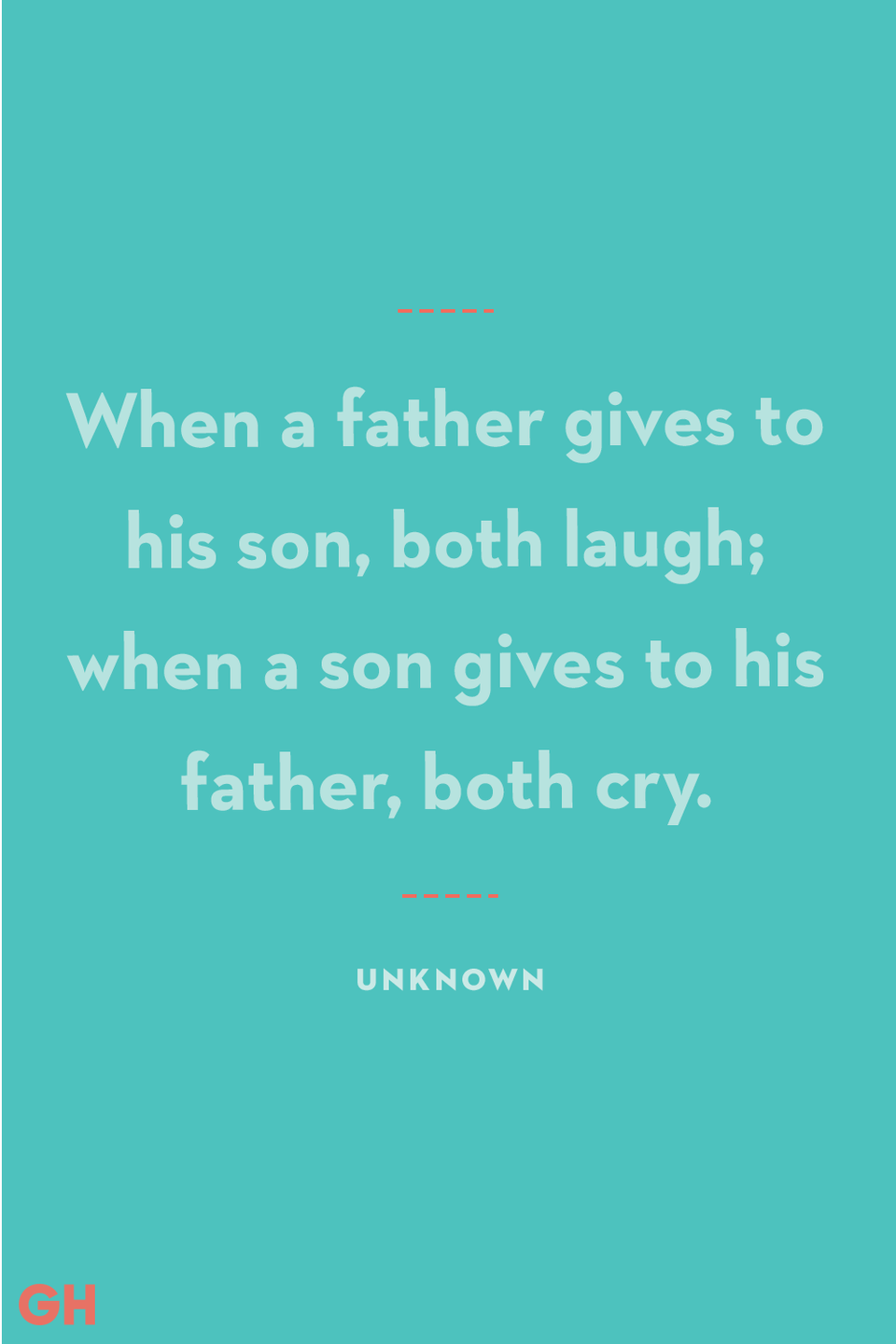 <p>When a father gives to his son, both laugh; when a son gives to his father, both cry.</p>