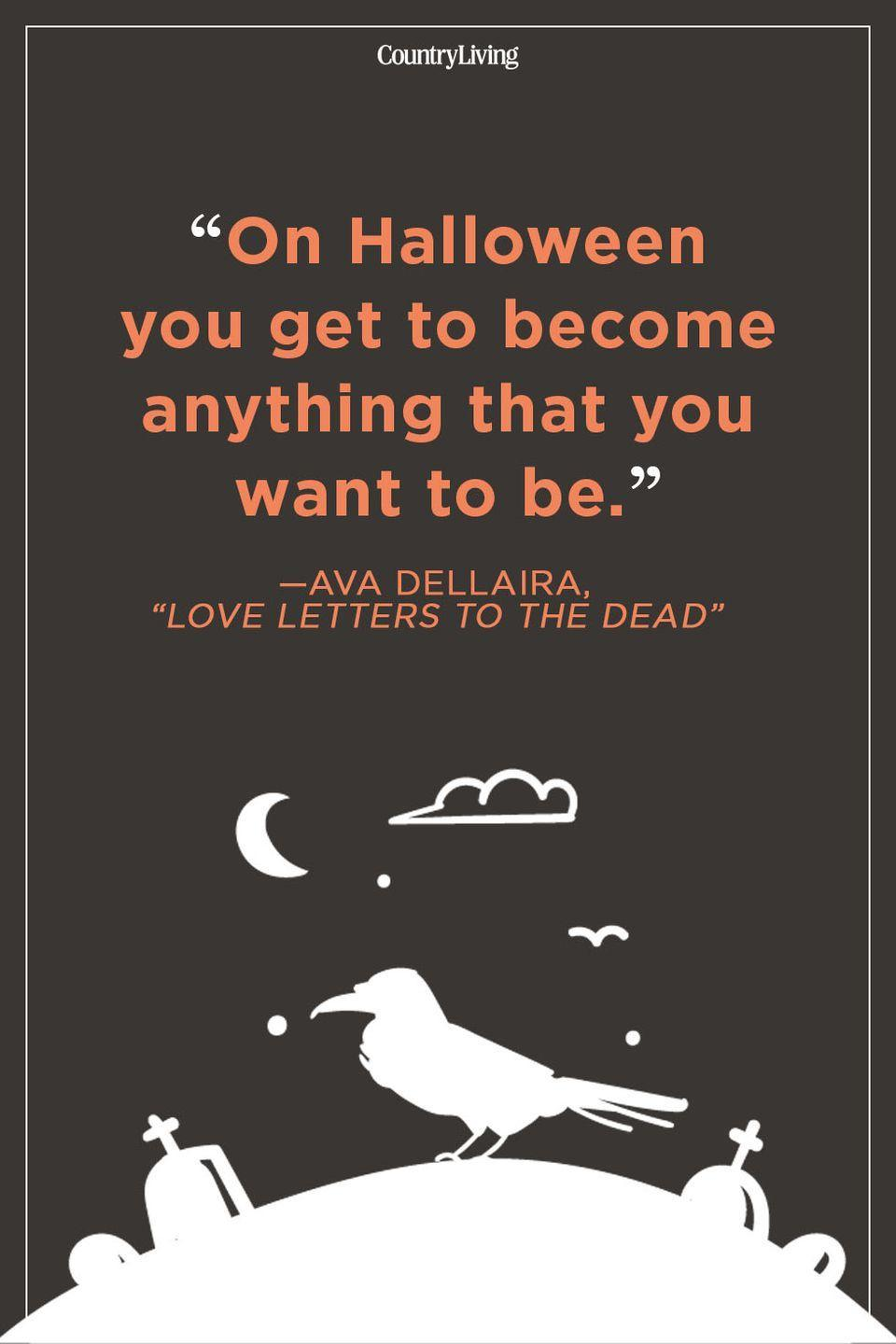 """<p>""""On Halloween you get to become anything that you want to be.""""</p>"""